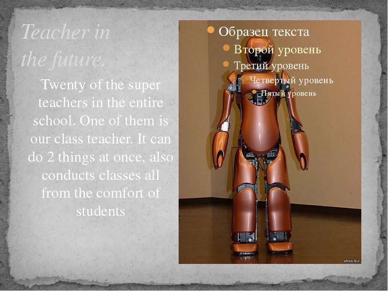 Teacher in the future. Twenty of the super teachers in the entire school. One...