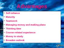 Advantages Self-reliance Maturity Teamwork Managing money and making plans Th...