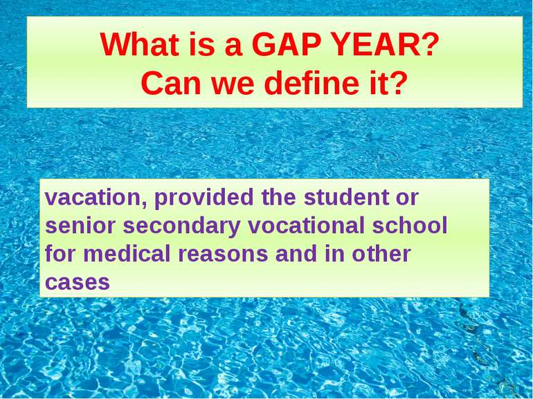 What is a GAP YEAR? Can we define it? vacation, provided the student or senio...