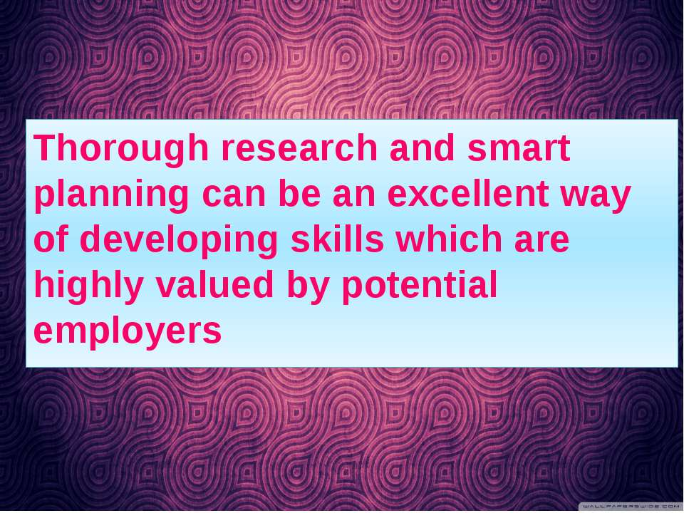 Thorough research and smart planning can be an excellent way of developing sk...