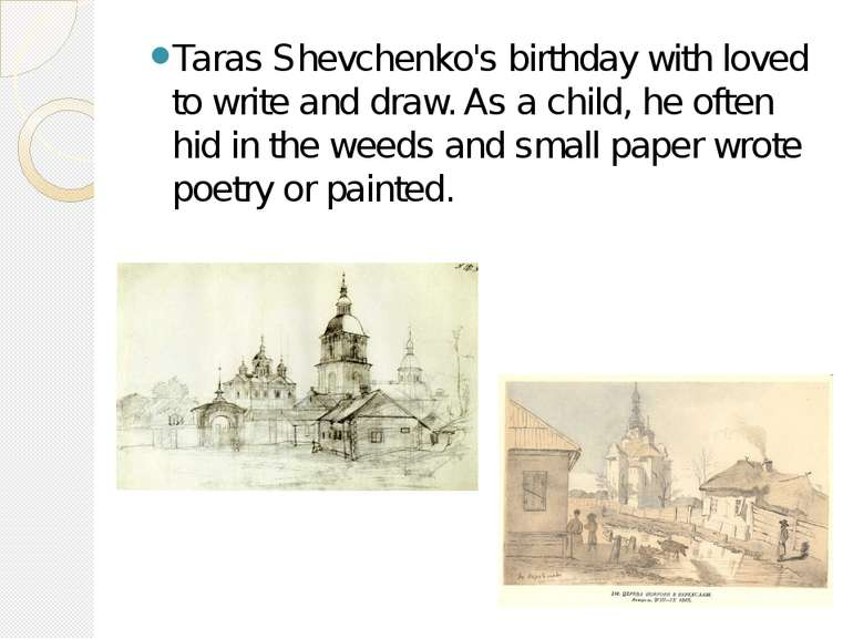 Taras Shevchenko's birthday with loved to write and draw. As a child, he ofte...