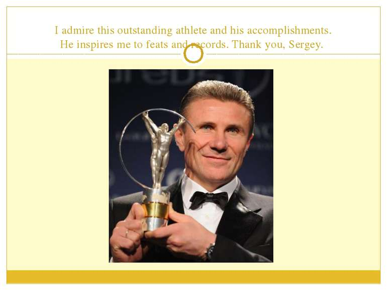 I admire this outstanding athlete and his accomplishments. He inspires me to ...