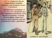 1873р. уБрюсселіпід час сварки Верлен поранив товариша, вистріливши в ньог...