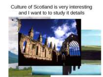 Culture of Scotland is very interesting and I want to to study it details
