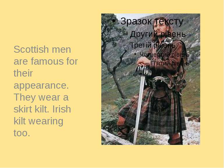 Scottish men are famous for their appearance. They wear a skirt kilt. Irish k...