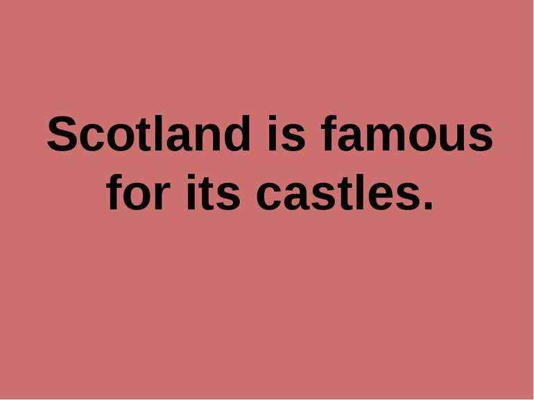 Scotland is famous for its castles.