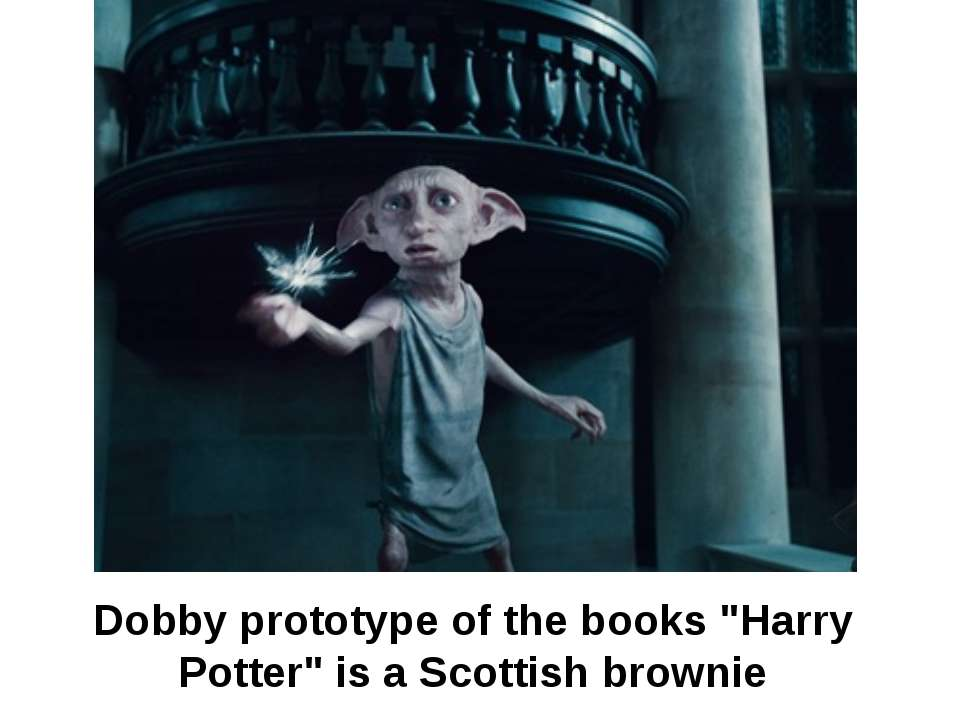 "Dobby prototype of the books ""Harry Potter"" is a Scottish brownie"
