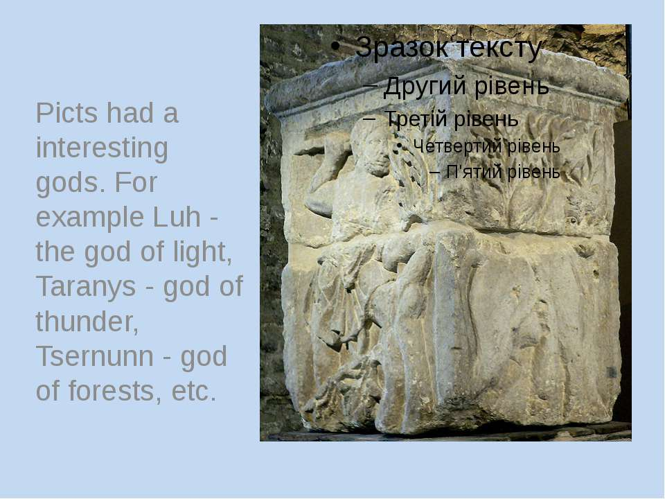 Picts had a interesting gods. For example Luh - the god of light, Taranys - g...
