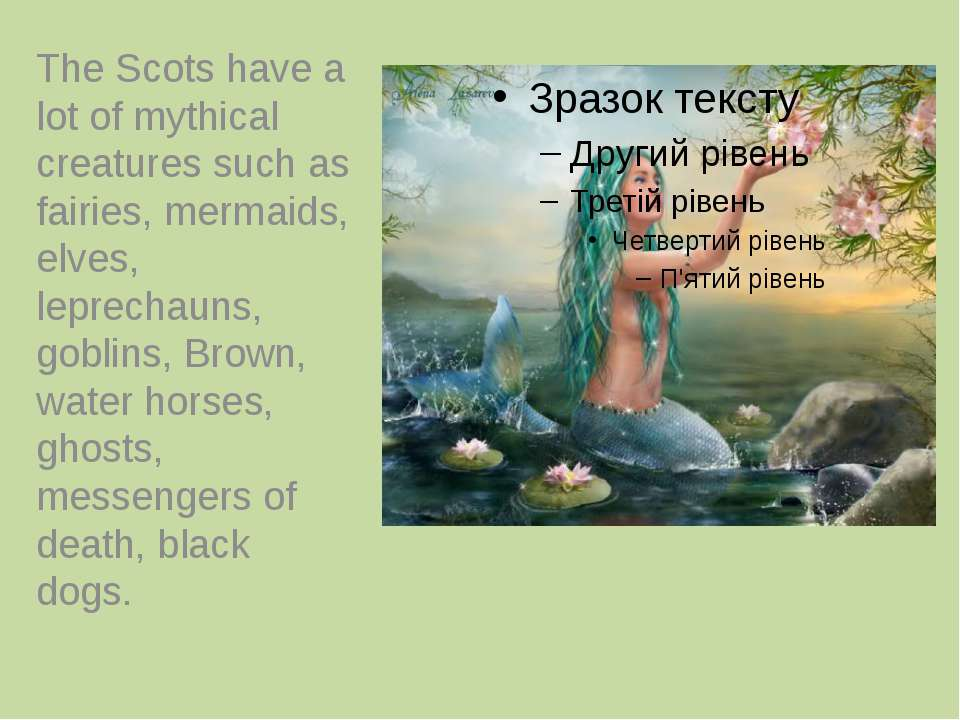 The Scots have a lot of mythical creatures such as fairies, mermaids, elves, ...