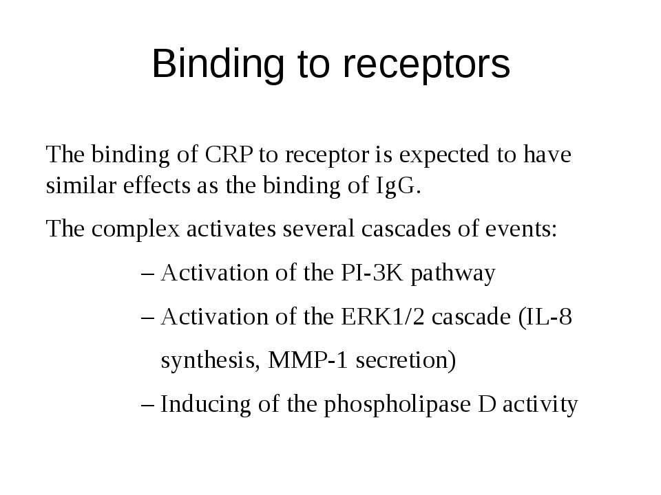 Binding to receptors The binding of CRP to receptor is expected to have simil...