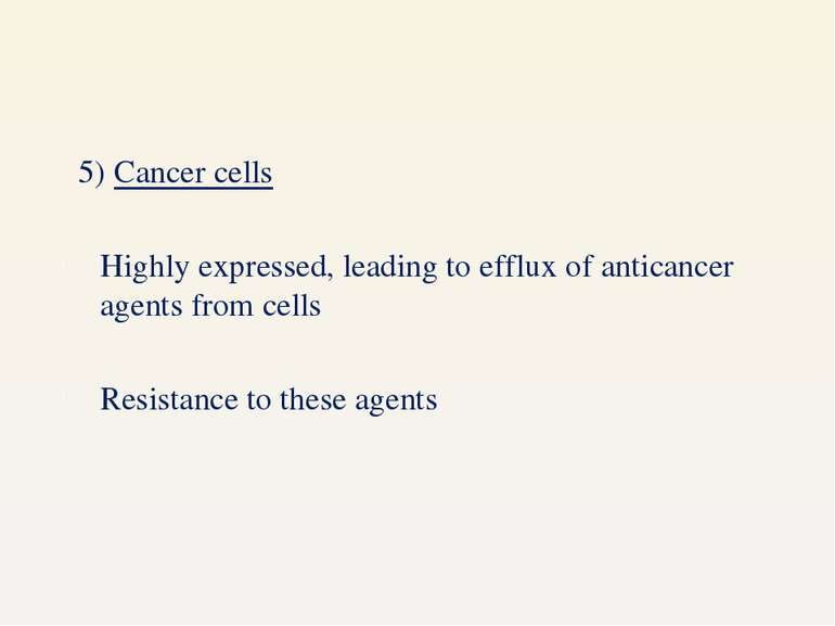 5) Cancer cells Highly expressed, leading to efflux of anticancer agents from...