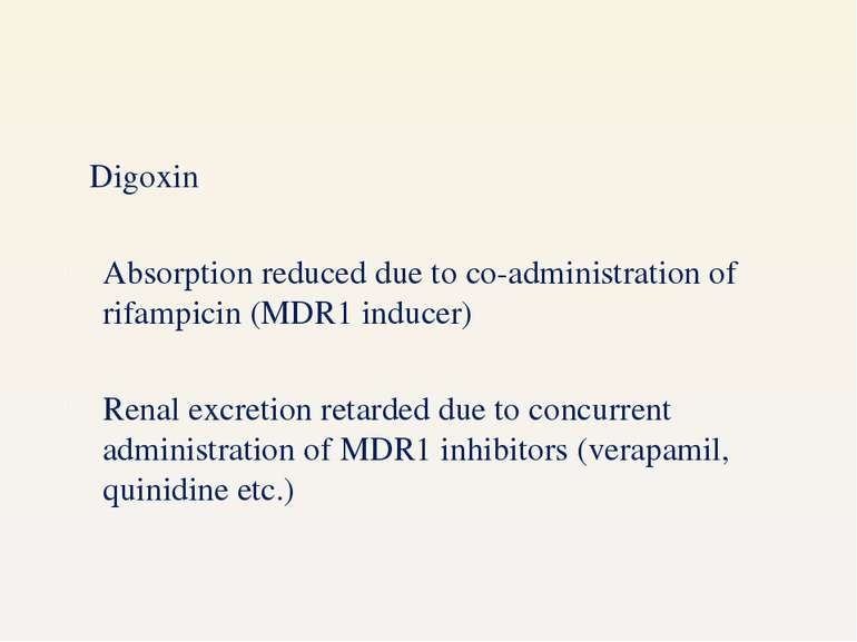 Digoxin Absorption reduced due to co-administration of rifampicin (MDR1 induc...