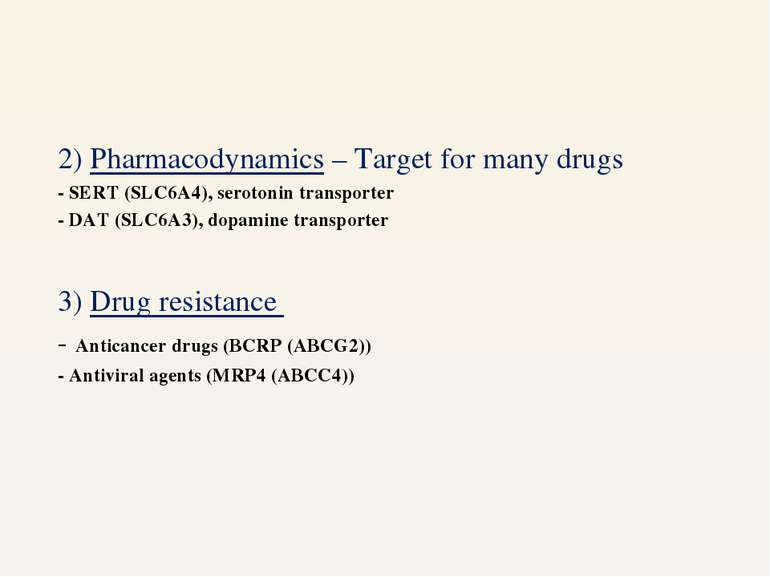 2) Pharmacodynamics – Target for many drugs - SERT (SLC6A4), serotonin transp...
