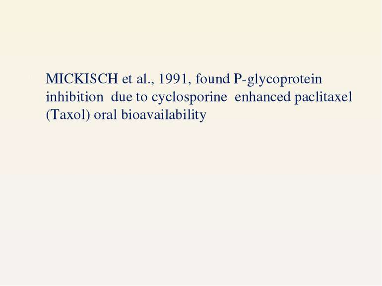 MICKISCH et al., 1991, found P-glycoprotein inhibition due to cyclosporine en...