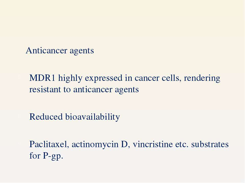 Anticancer agents MDR1 highly expressed in cancer cells, rendering resistant ...