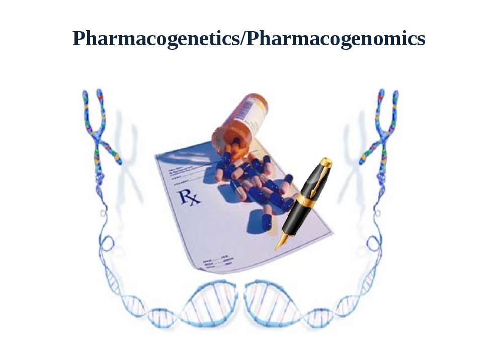 Pharmacogenetics/Pharmacogenomics