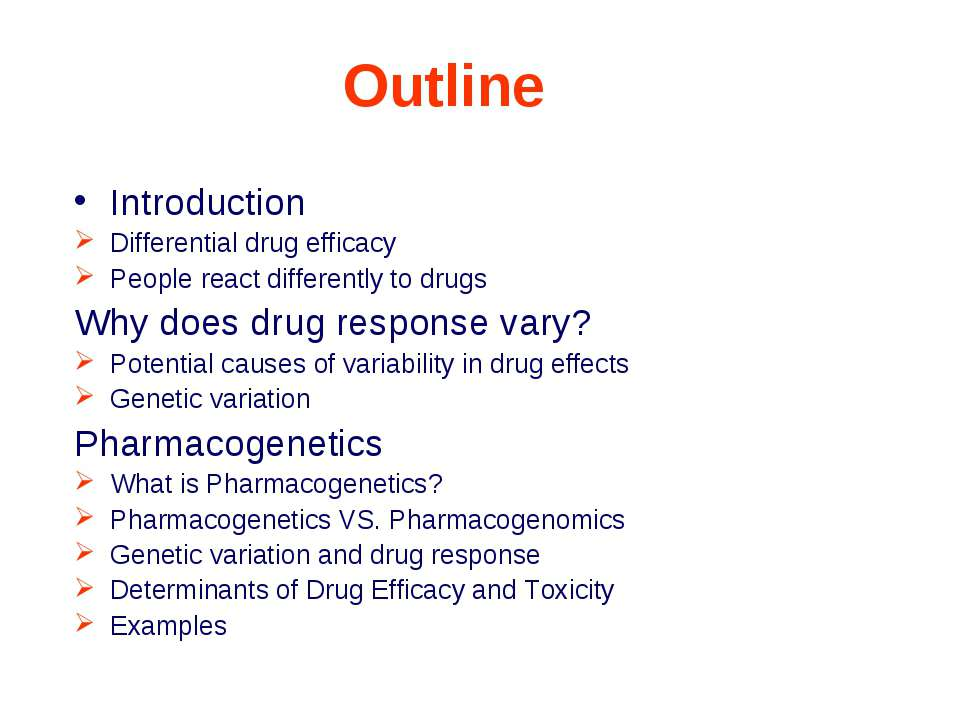 Outline Introduction Differential drug efficacy People react differently to d...