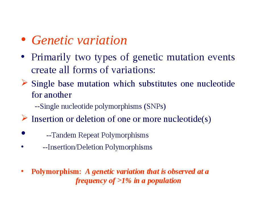Genetic variation Primarily two types of genetic mutation events create all f...