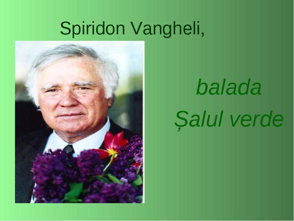 Spiridon Vangheli, balada Șalul verde