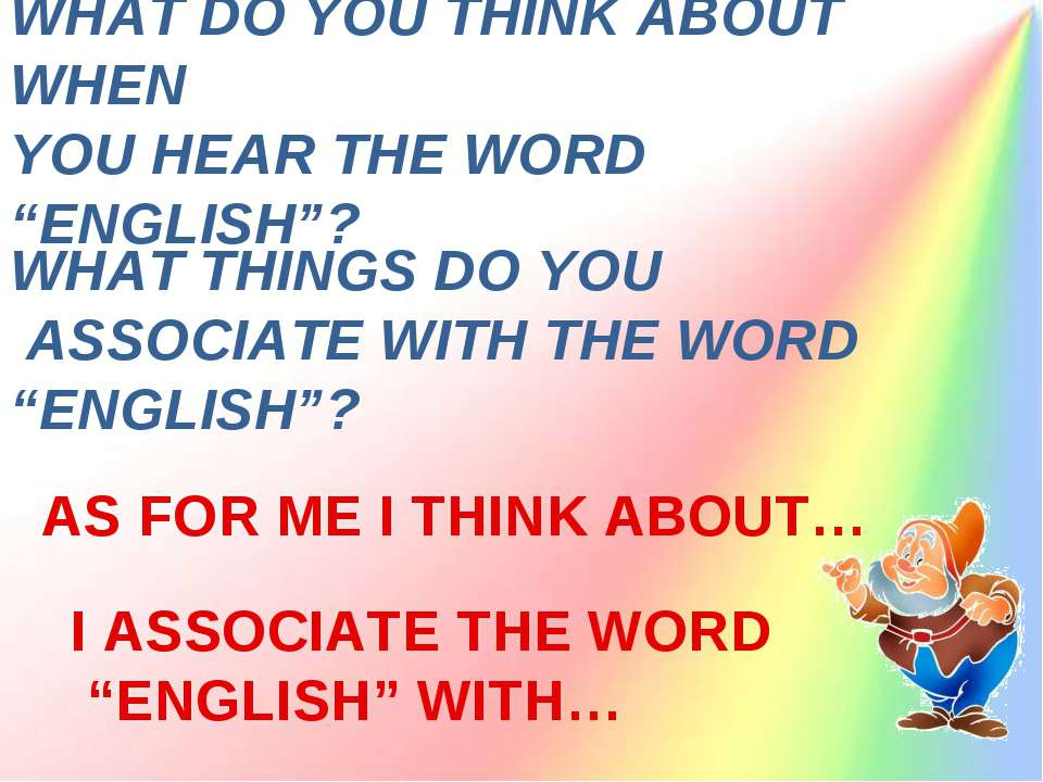 "WHAT DO YOU THINK ABOUT WHEN YOU HEAR THE WORD ""ENGLISH""? WHAT THINGS DO YOU ..."