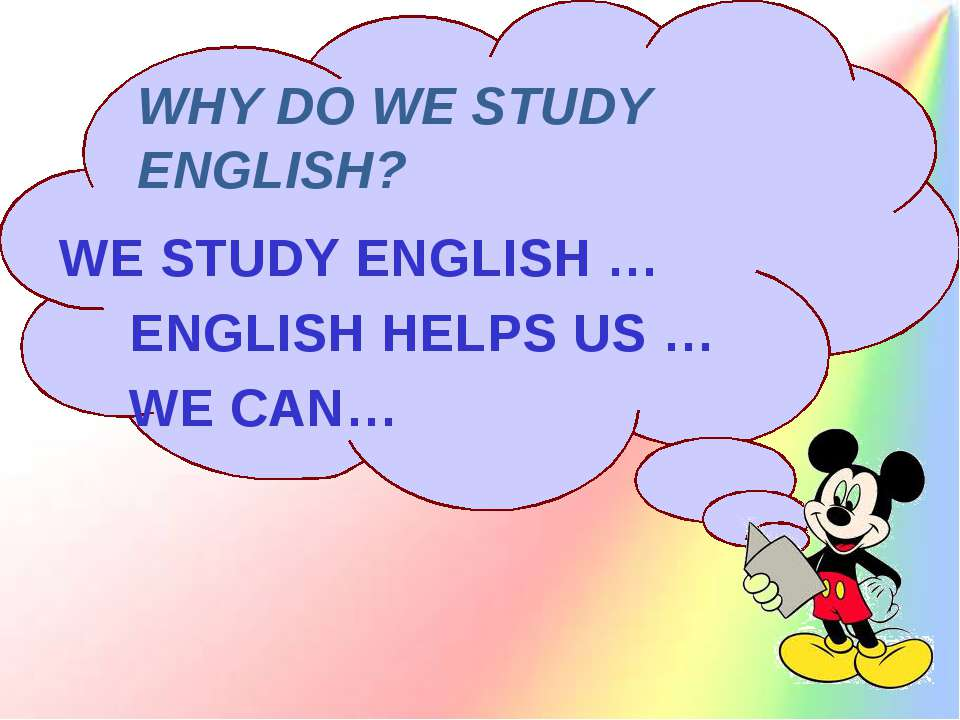 WHY DO WE STUDY ENGLISH? WE STUDY ENGLISH … ENGLISH HELPS US … WE CAN…