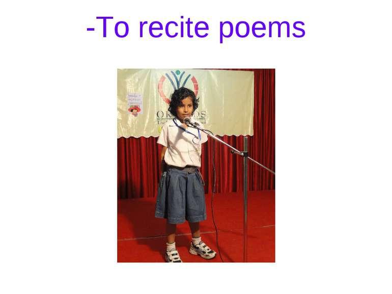 -To recite poems