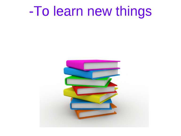-To learn new things