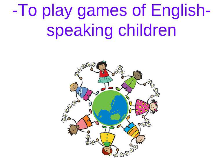 -To play games of English-speaking children