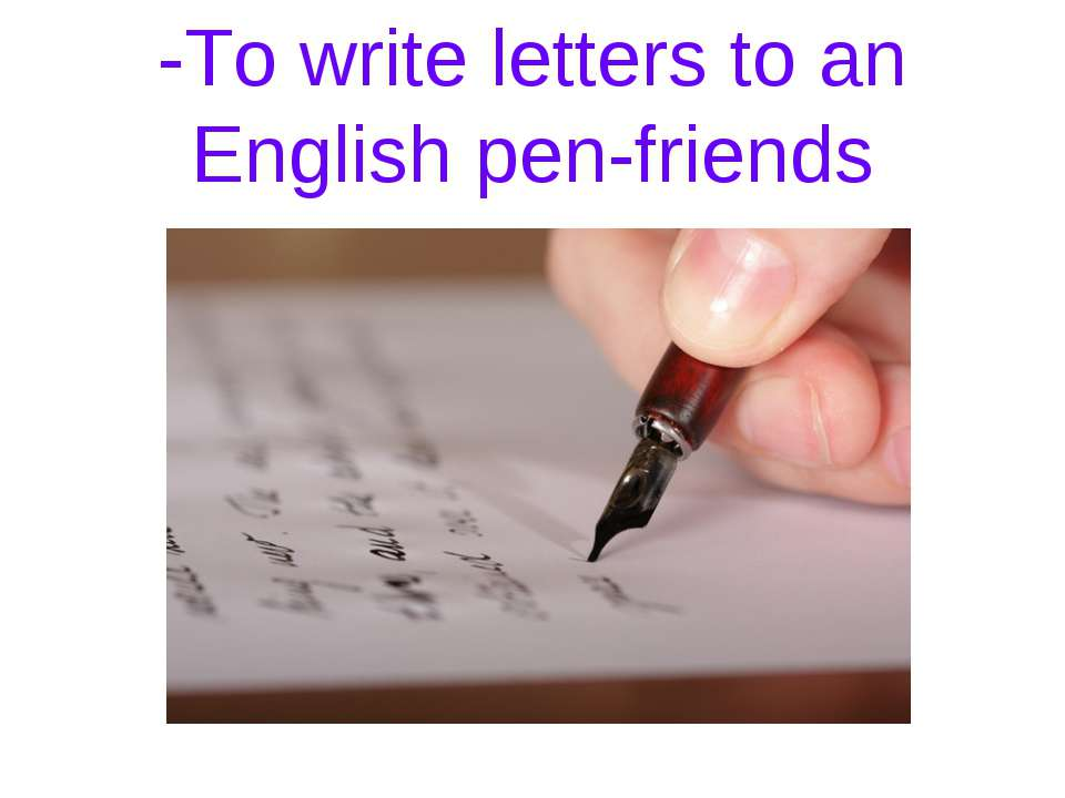 -To write letters to an English pen-friends