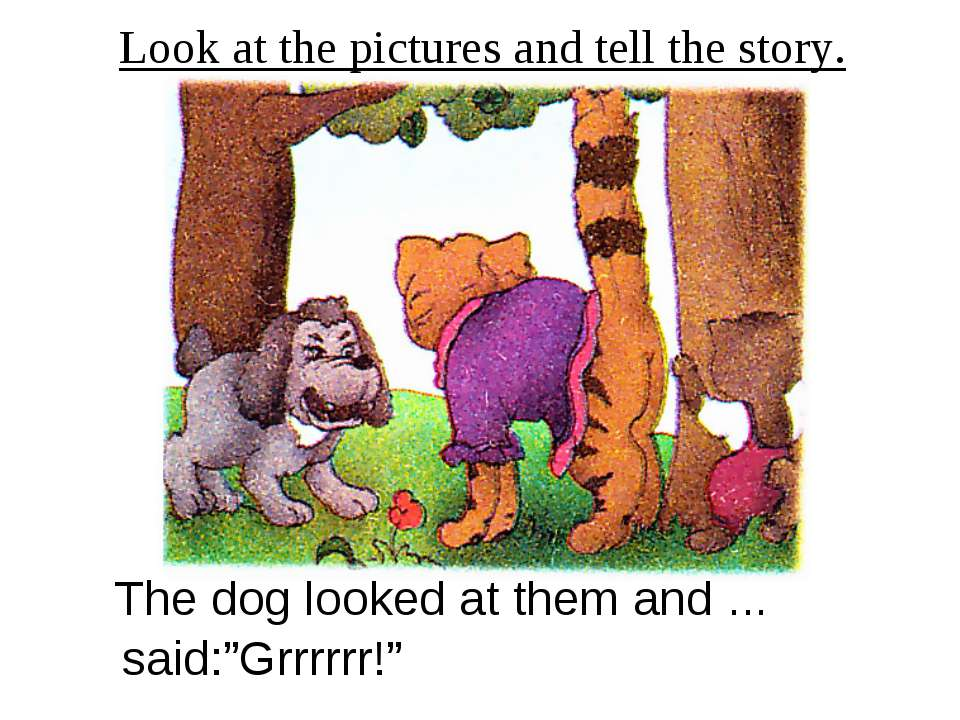 """Look at the pictures and tell the story. The dog looked at them and … said:""""G..."""