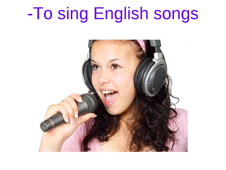 -To sing English songs