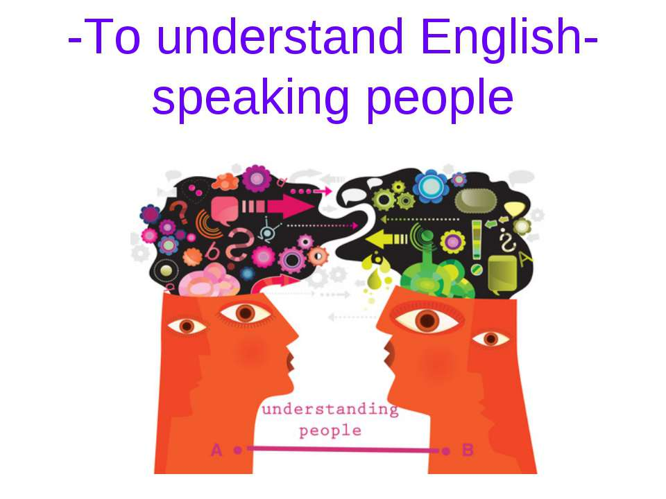 -To understand English-speaking people