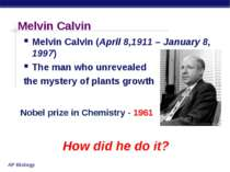 Melvin Calvin Melvin Calvin (April 8,1911 – January 8, 1997) The man who unre...
