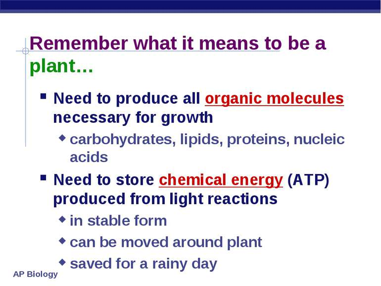 Remember what it means to be a plant… Need to produce all organic molecules n...