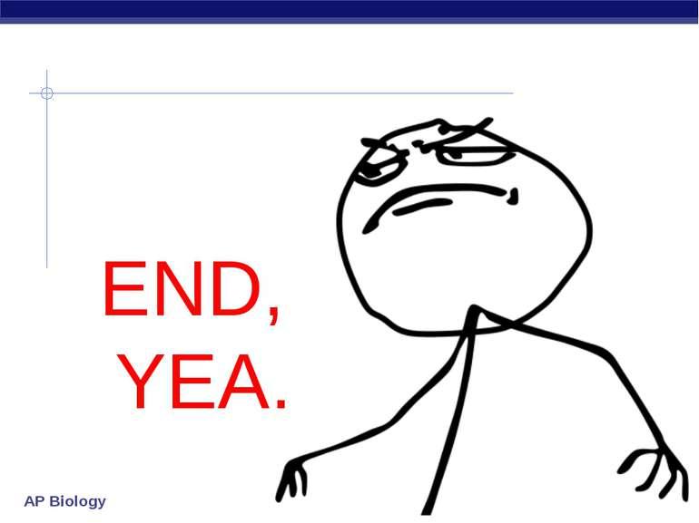 END, YEA. AP Biology