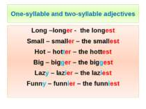 One-syllable and two-syllable adjectives Long –longer - the longest Small – s...