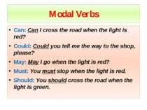Modal Verbs Can: Can I cross the road when the light is red? Could: Could you...