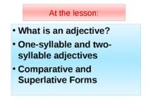 At the lesson: What is an adjective? One-syllable and two-syllable adjectives...