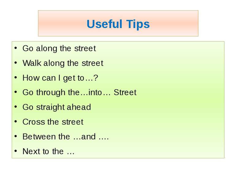 Useful Tips Go along the street Walk along the street How can I get to…? Go t...