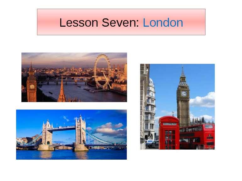 Lesson Seven: London