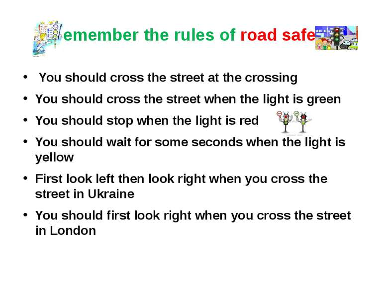 Remember the rules of road safety You should cross the street at the crossing...