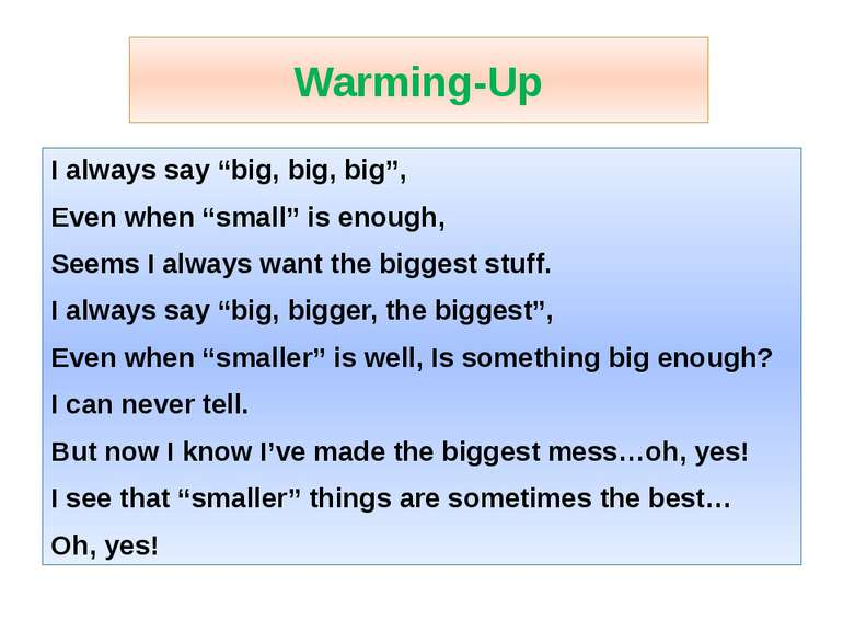"Warming-Up I always say ""big, big, big"", Even when ""small"" is enough, Seems I..."