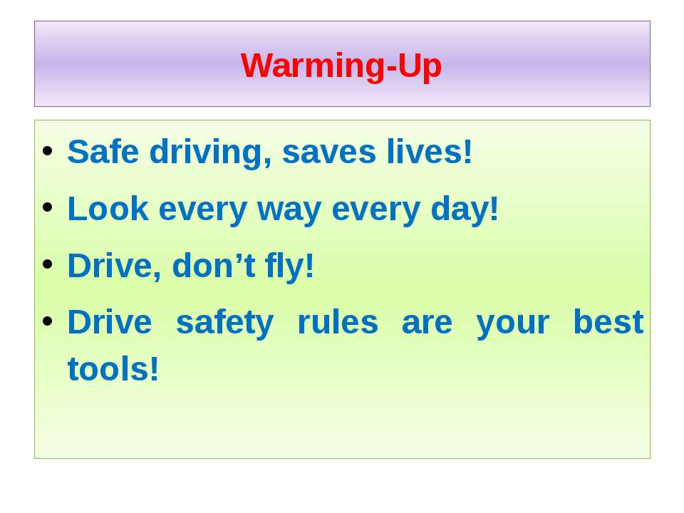 Warming-Up Safe driving, saves lives! Look every way every day! Drive, don't ...