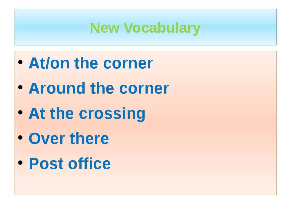 New Vocabulary At/on the corner Around the corner At the crossing Over there ...