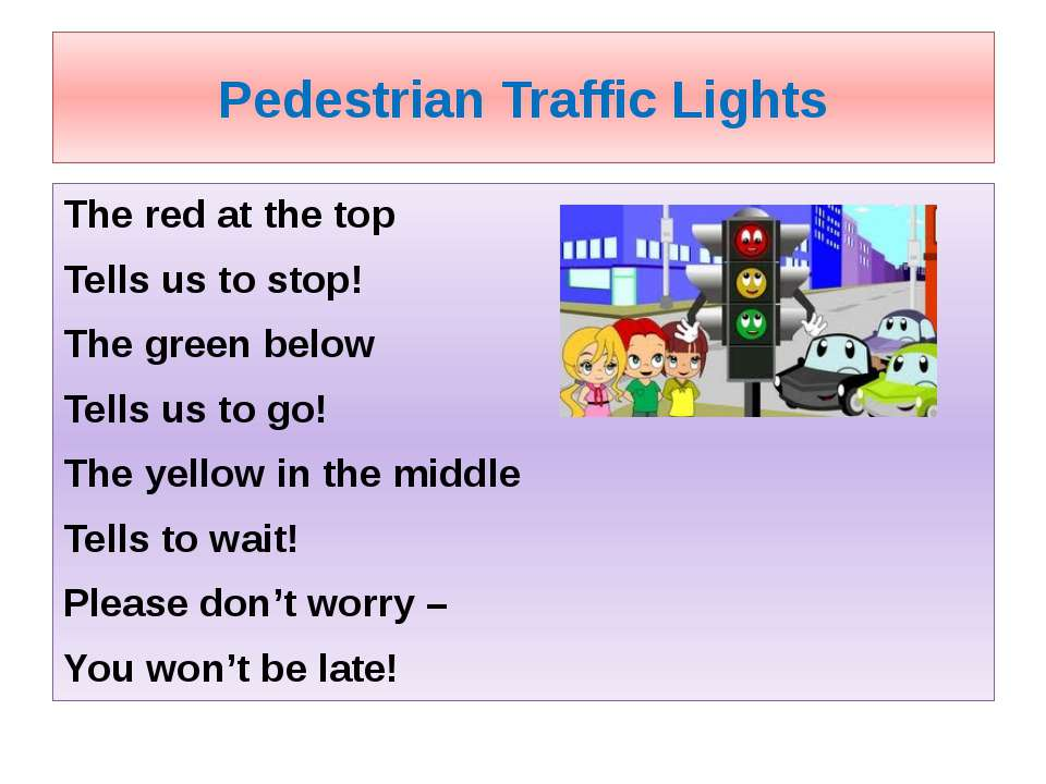 Pedestrian Traffic Lights The red at the top Tells us to stop! The green belo...