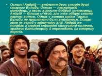 Остап і Андрій — втілення двох сторін душі старого Бульби. Остап — теперішній...