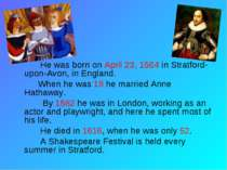 He was born on April 23, 1564 in Stratford-upon-Avon, in England. When he was...