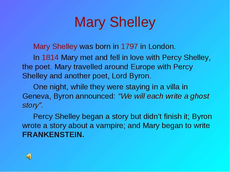 Mary Shelley Mary Shelley was born in 1797 in London. In 1814 Mary met and fe...