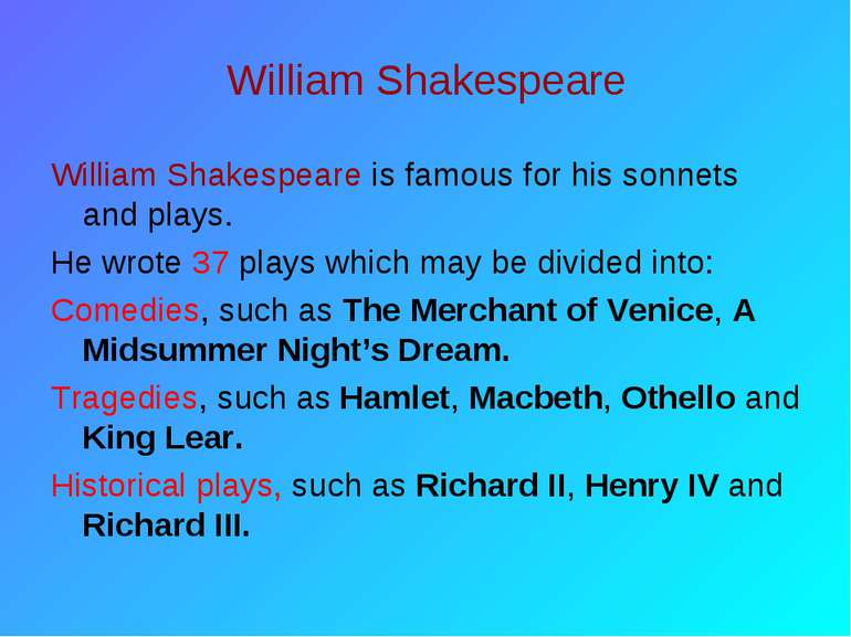William Shakespeare William Shakespeare is famous for his sonnets and plays. ...