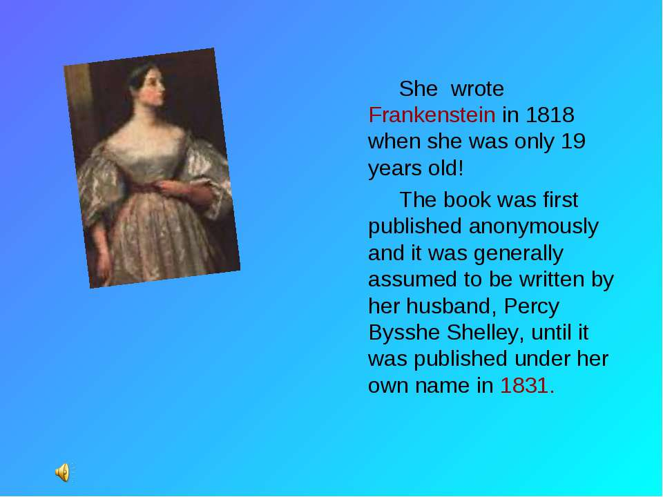 She wrote Frankenstein in 1818 when she was only 19 years old! The book was f...